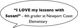 """I LOVE my lessons with Susan!"" - 4th grader at Newport Coast Elementary"