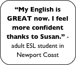 """My English is GREAT now. I feel more confident thanks to Susan."" - adult ESL student in Newport Coast"